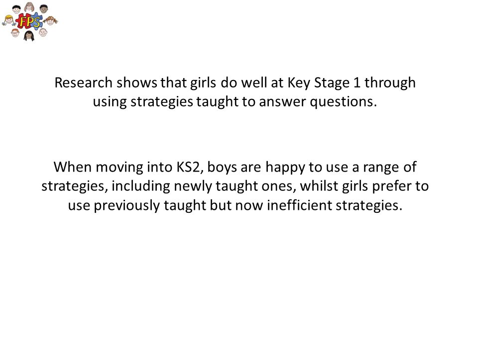Research shows that girls do well at Key Stage 1 through using strategies taught to answer questions.