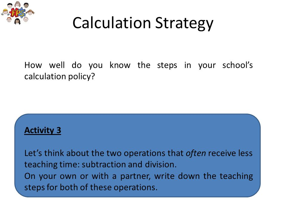 Calculation Strategy How well do you know the steps in your school's calculation policy Activity 3.