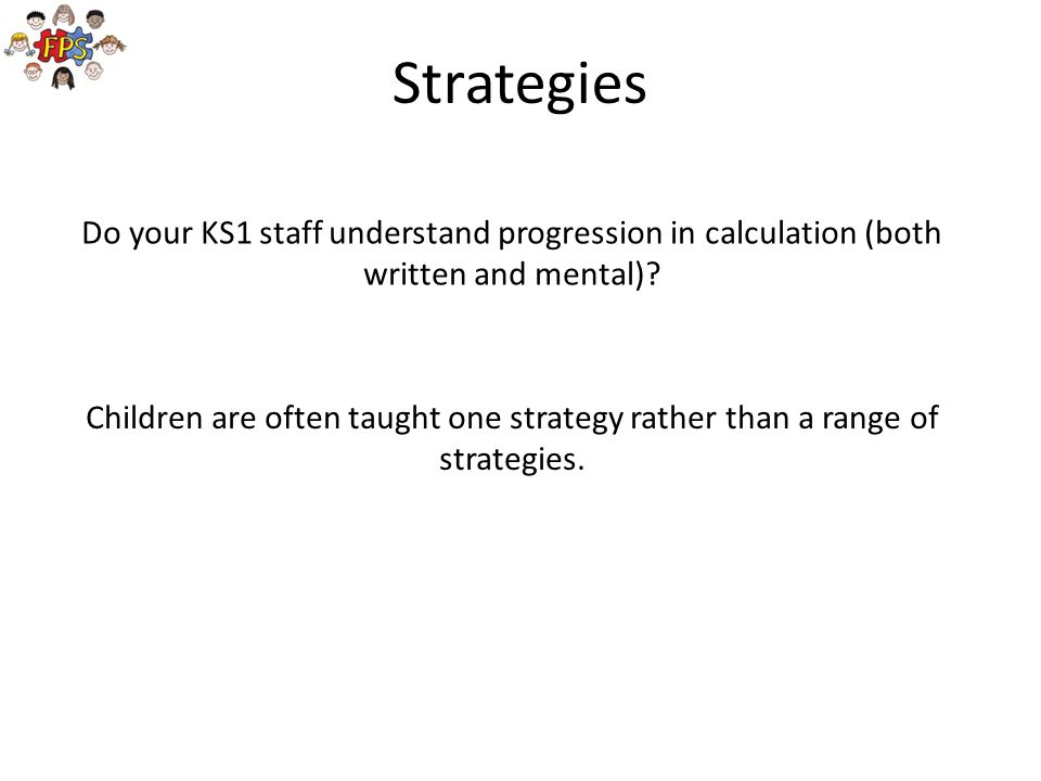 Strategies Do your KS1 staff understand progression in calculation (both written and mental)