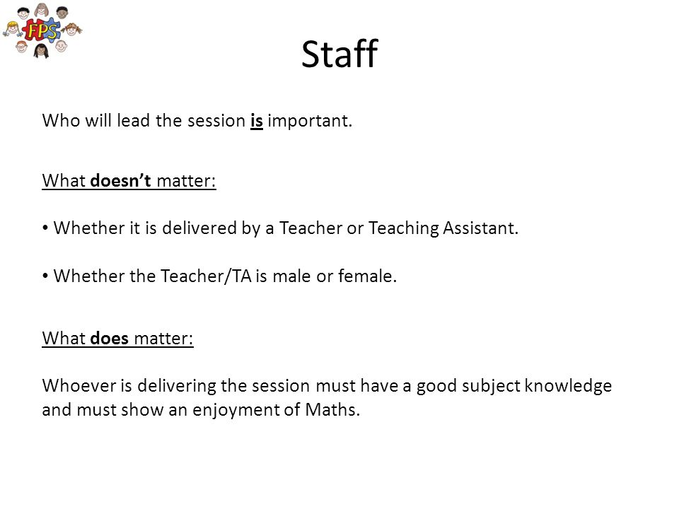 Staff Who will lead the session is important. What doesn't matter: