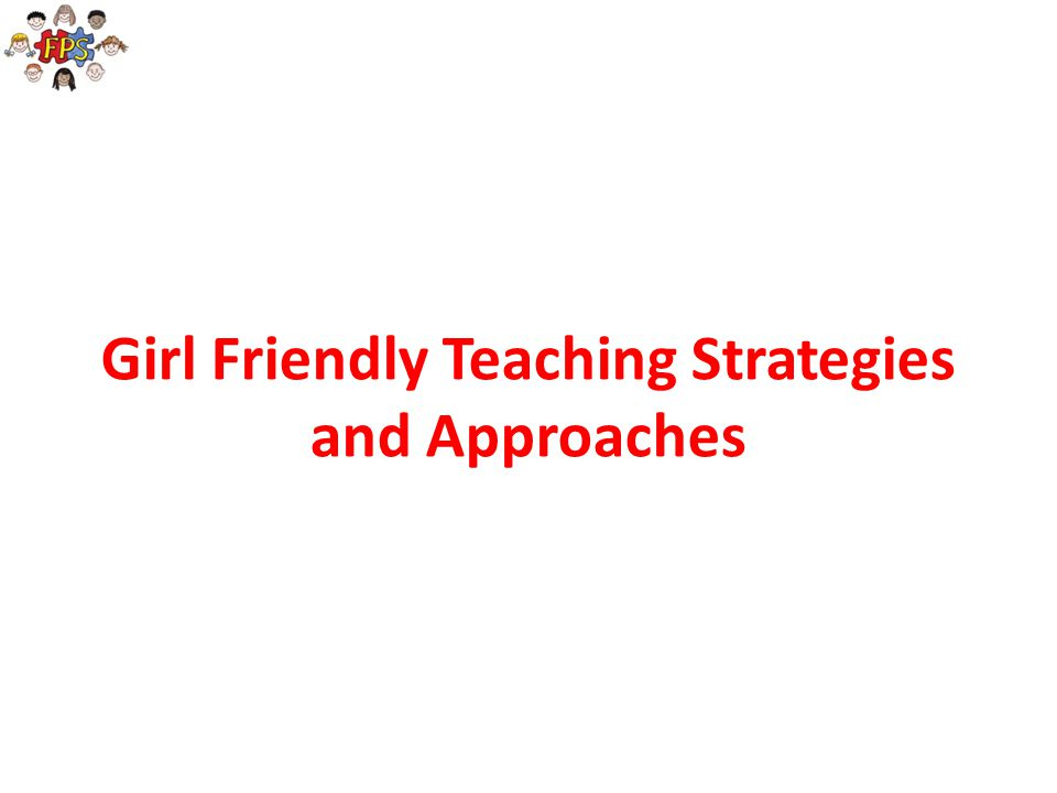 Girl Friendly Teaching Strategies and Approaches