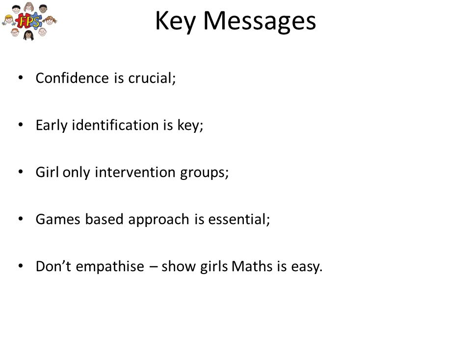 Key Messages Confidence is crucial; Early identification is key;