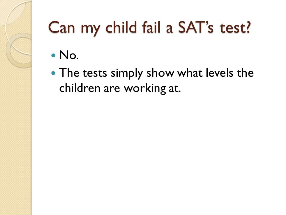 Can my child fail a SAT's test