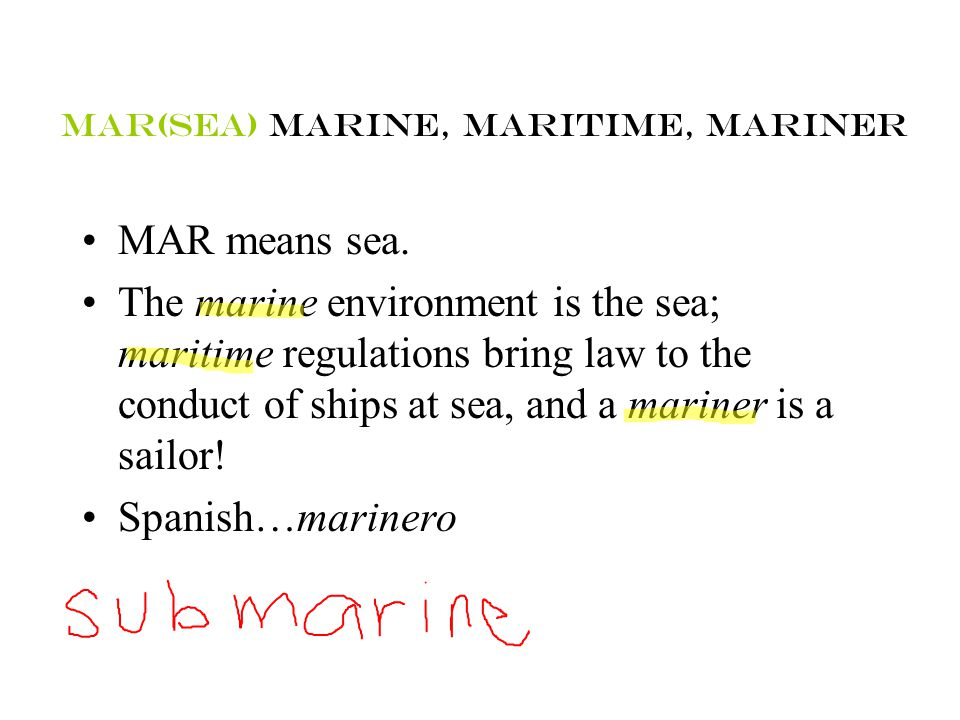 Mar (sea) marine, maritime, mariner