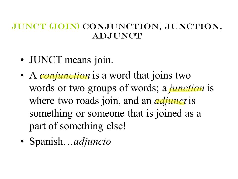 Junct (join) conjunction, junction, adjunct