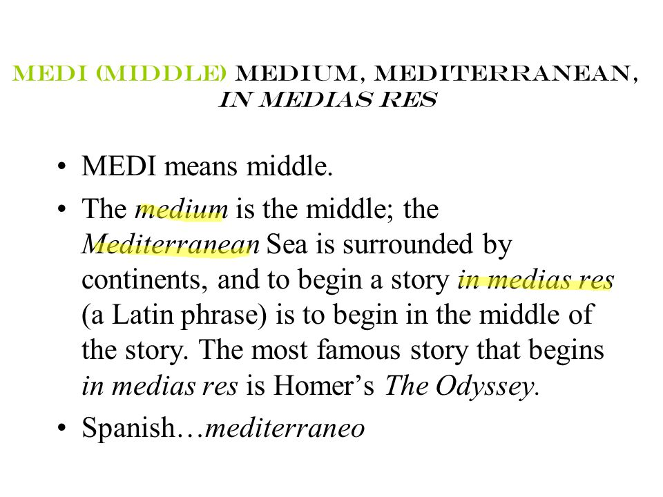 MEDI (MIDDLE) MEDIUM, MEDITERRANEAN, IN MEDIAS RES