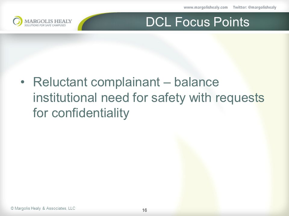 DCL Focus Points Reluctant complainant – balance institutional need for safety with requests for confidentiality.
