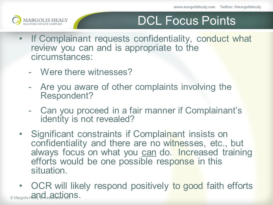 DCL Focus Points If Complainant requests confidentiality, conduct what review you can and is appropriate to the circumstances: