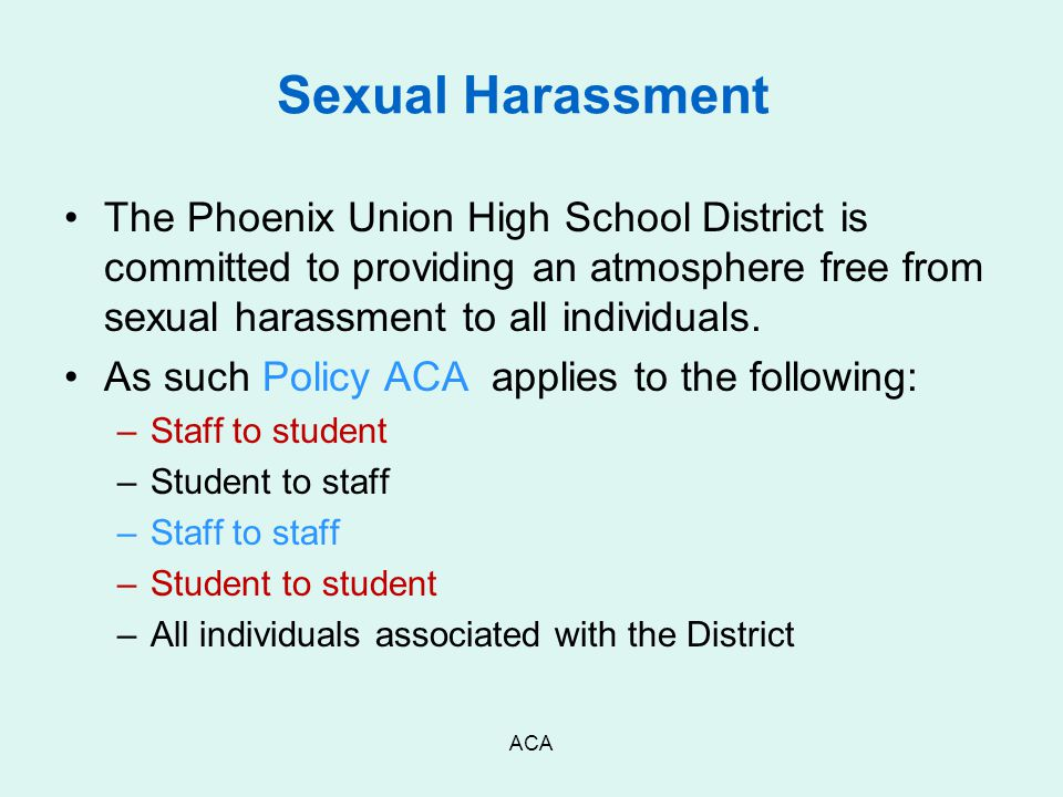 Sexual Harassment The Phoenix Union High School District is committed to providing an atmosphere free from sexual harassment to all individuals.