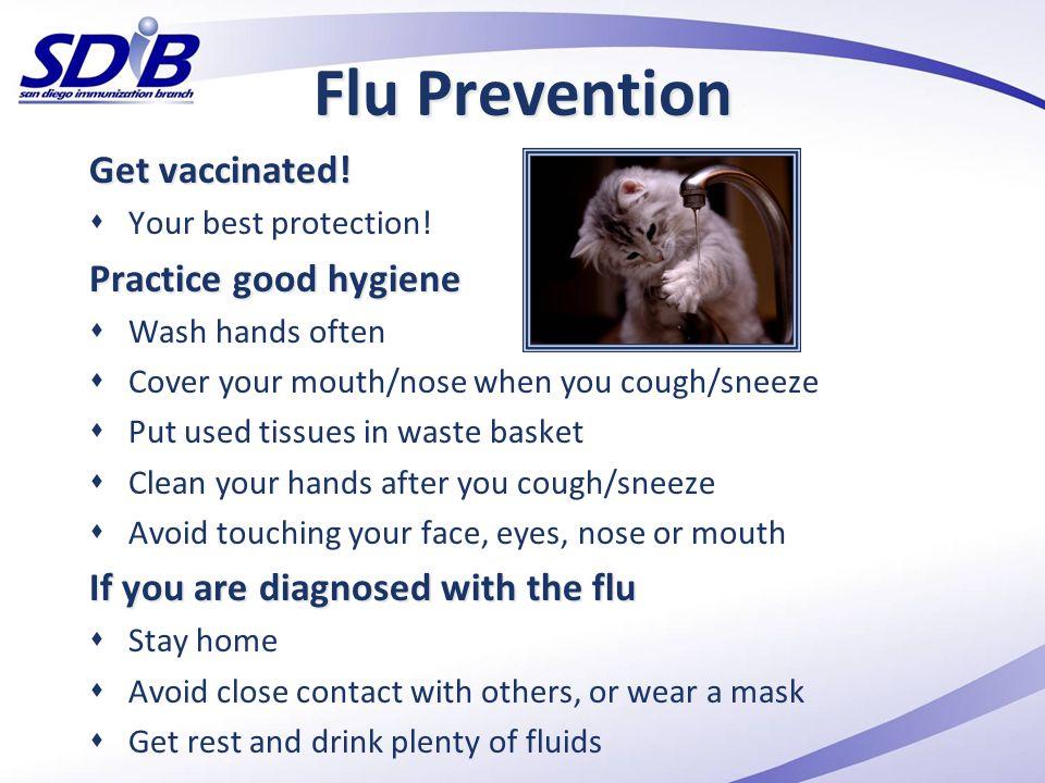 Flu Prevention Get vaccinated! Practice good hygiene