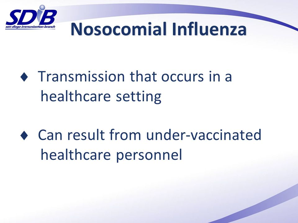 Nosocomial Influenza  Transmission that occurs in a healthcare setting  Can result from under-vaccinated healthcare personnel