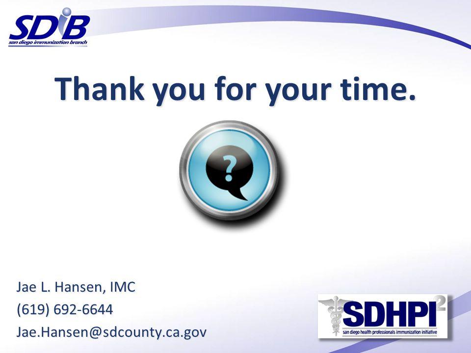 Thank you for your time. Jae L. Hansen, IMC (619) 692-6644 Jae.Hansen@sdcounty.ca.gov