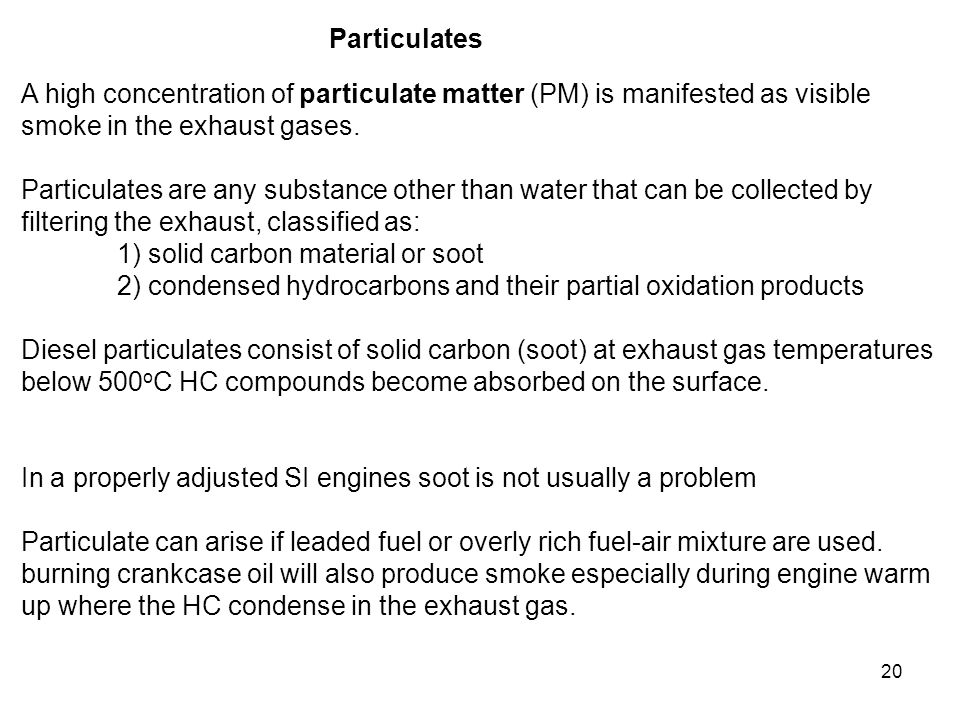 Particulates A high concentration of particulate matter (PM) is manifested as visible. smoke in the exhaust gases.
