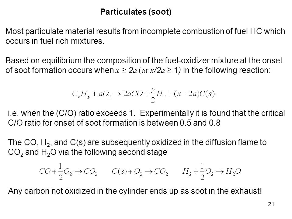Particulates (soot) Most particulate material results from incomplete combustion of fuel HC which. occurs in fuel rich mixtures.