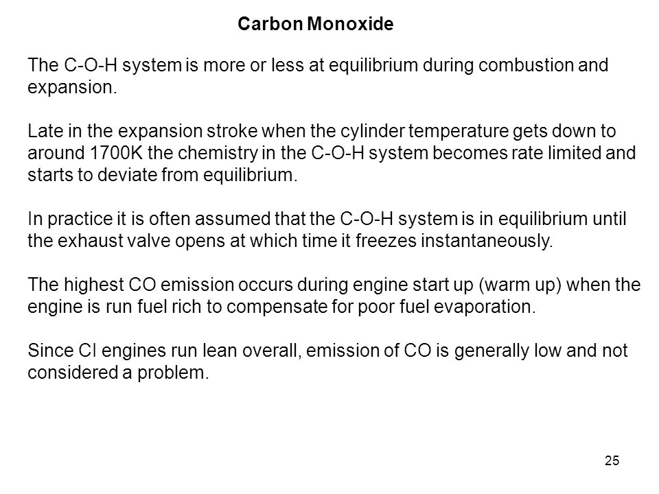 Carbon Monoxide The C-O-H system is more or less at equilibrium during combustion and. expansion.