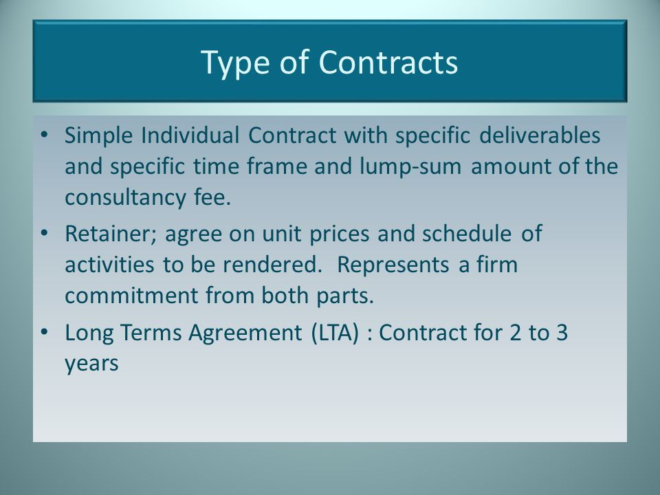 Type of Contracts Simple Individual Contract with specific deliverables and specific time frame and lump-sum amount of the consultancy fee.