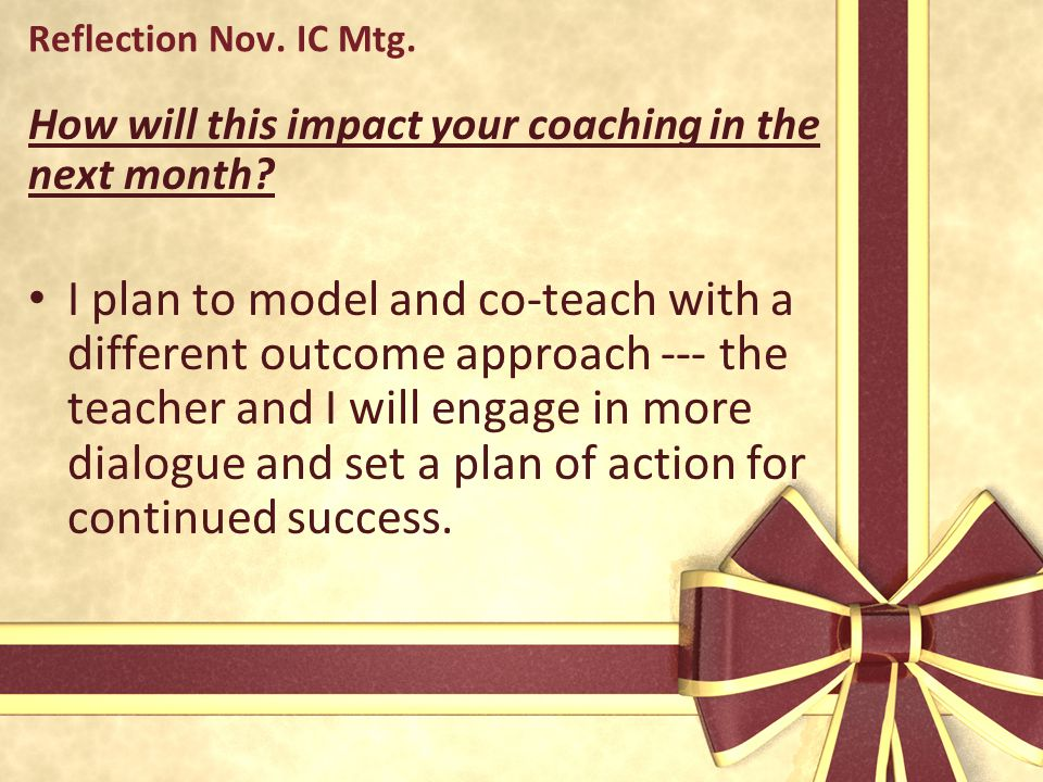 Reflection Nov. IC Mtg. How will this impact your coaching in the next month