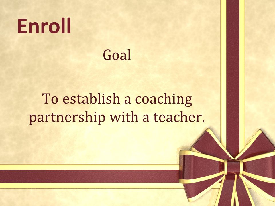 Goal To establish a coaching partnership with a teacher.