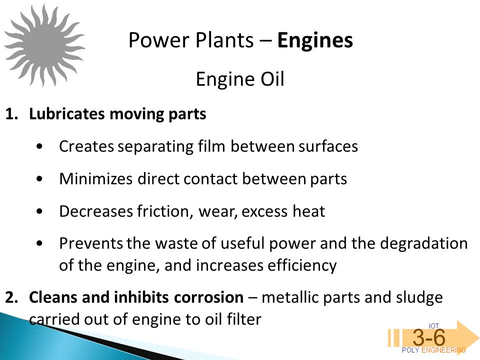 Power Plants – Engines 3-6 Engine Oil Lubricates moving parts