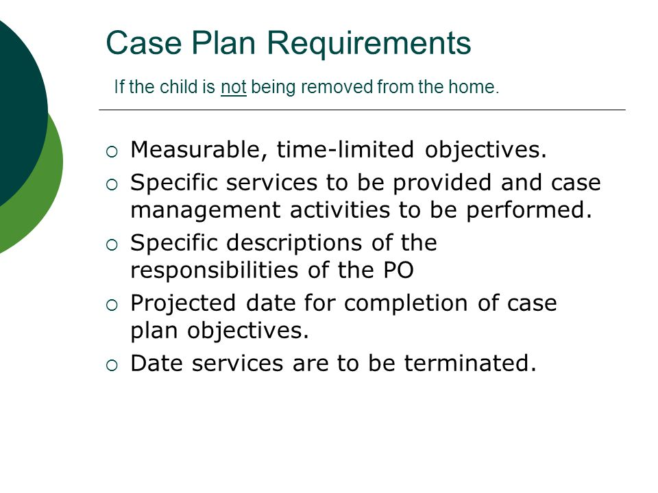 Case Plan Requirements If the child is not being removed from the home.