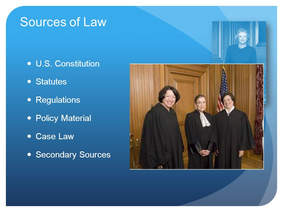 Sources of Law U.S. Constitution Statutes Regulations Policy Material