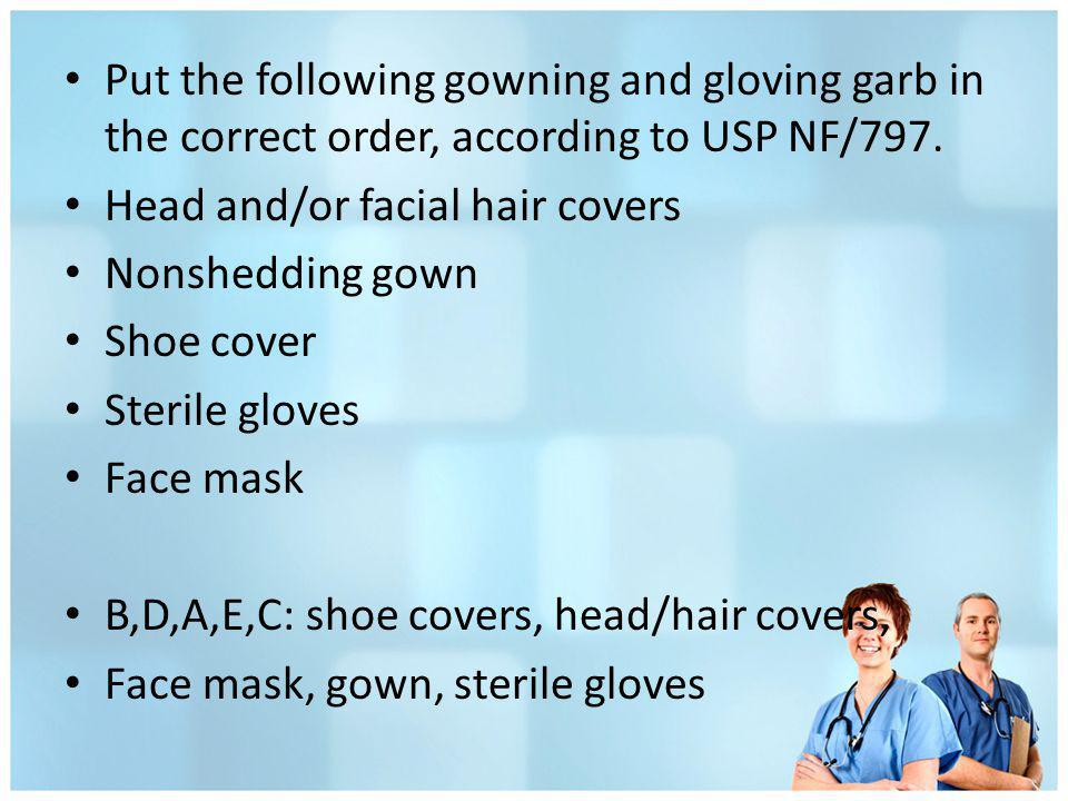 Put the following gowning and gloving garb in the correct order, according to USP NF/797.