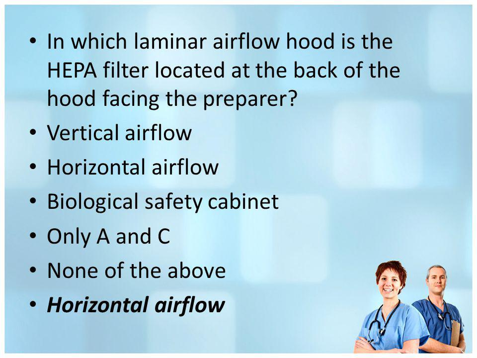 In which laminar airflow hood is the HEPA filter located at the back of the hood facing the preparer