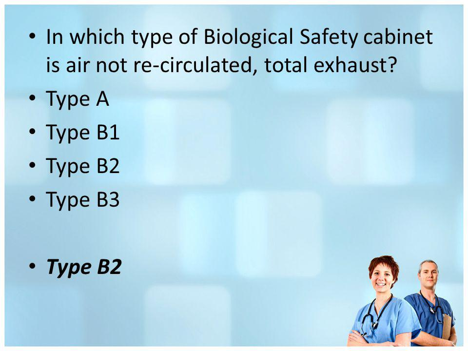 In which type of Biological Safety cabinet is air not re-circulated, total exhaust