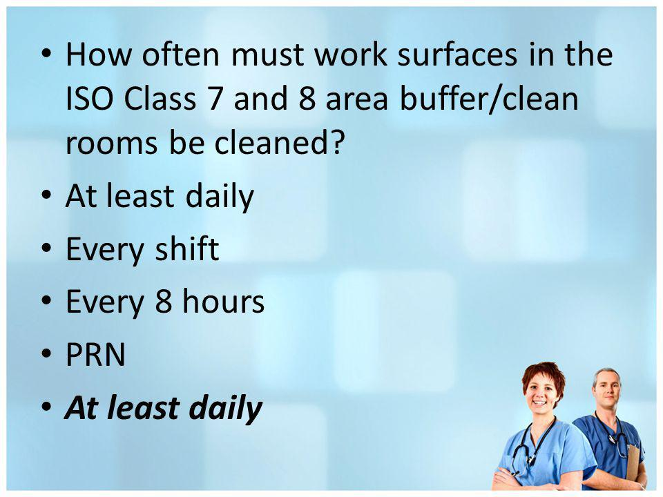 How often must work surfaces in the ISO Class 7 and 8 area buffer/clean rooms be cleaned