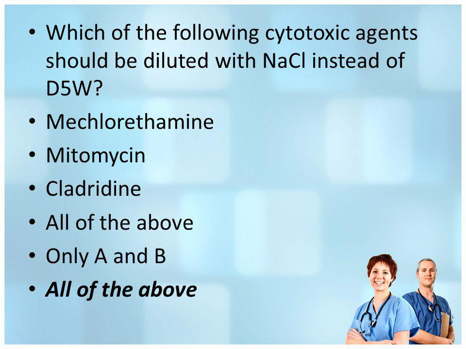 Which of the following cytotoxic agents should be diluted with NaCl instead of D5W