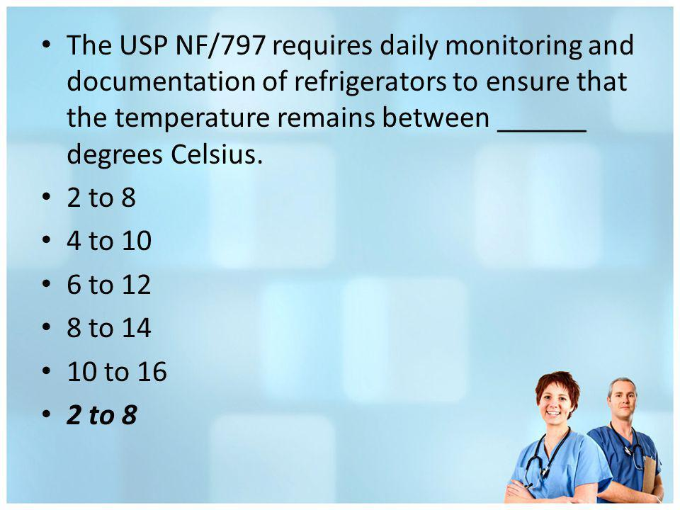 The USP NF/797 requires daily monitoring and documentation of refrigerators to ensure that the temperature remains between ______ degrees Celsius.