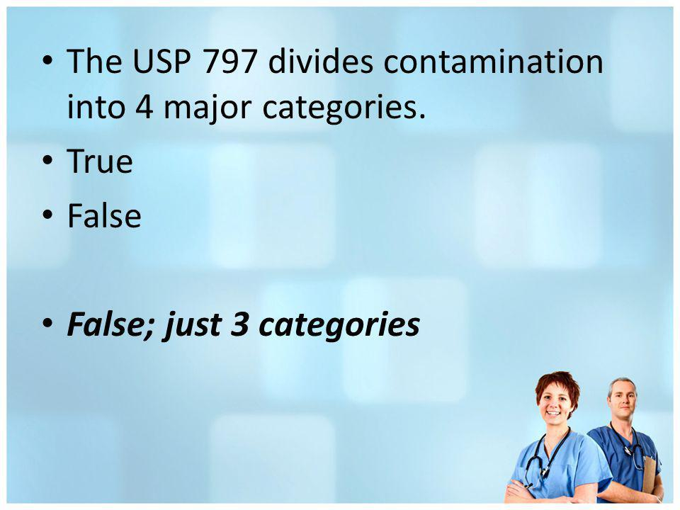 The USP 797 divides contamination into 4 major categories.