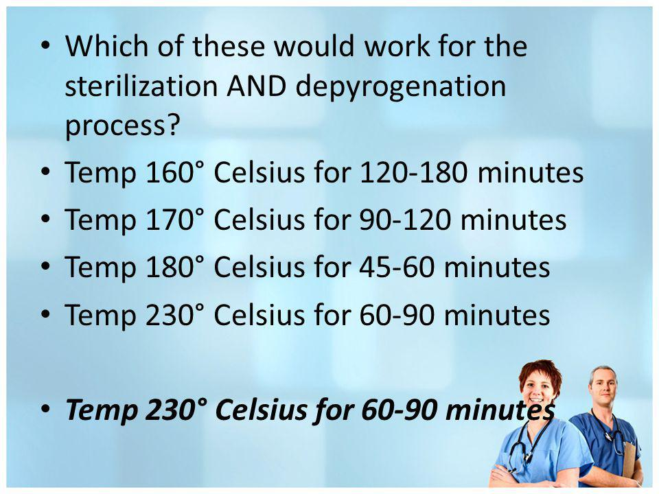 Which of these would work for the sterilization AND depyrogenation process