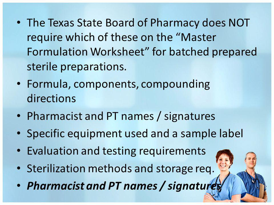The Texas State Board of Pharmacy does NOT require which of these on the Master Formulation Worksheet for batched prepared sterile preparations.