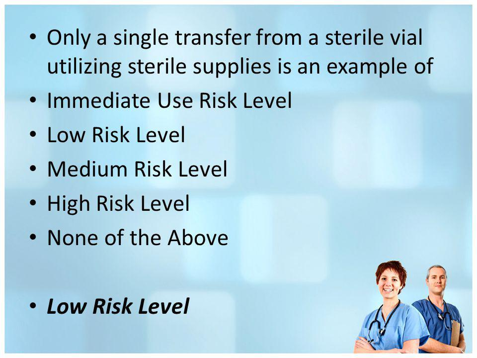 Only a single transfer from a sterile vial utilizing sterile supplies is an example of
