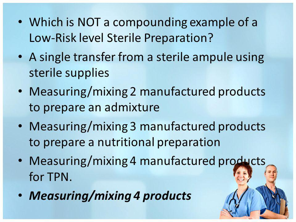 Which is NOT a compounding example of a Low-Risk level Sterile Preparation