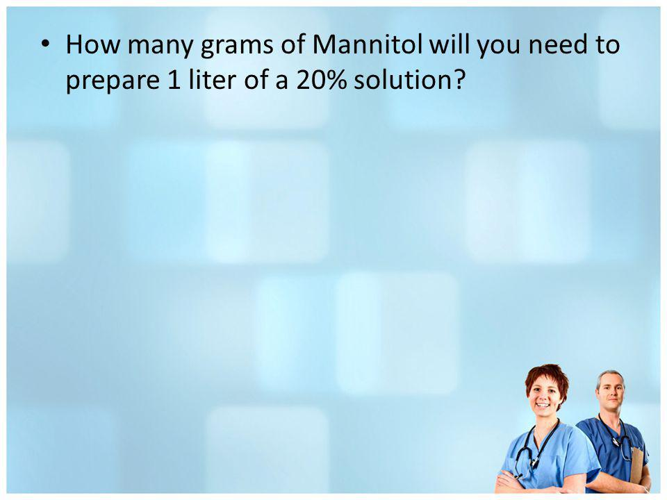 How many grams of Mannitol will you need to prepare 1 liter of a 20% solution