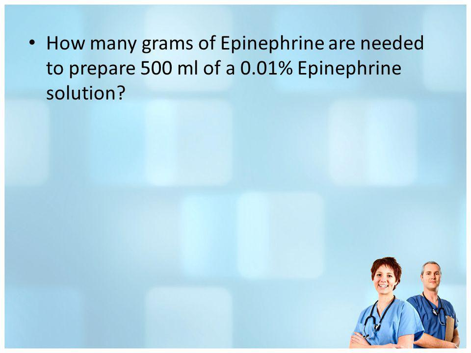 How many grams of Epinephrine are needed to prepare 500 ml of a 0