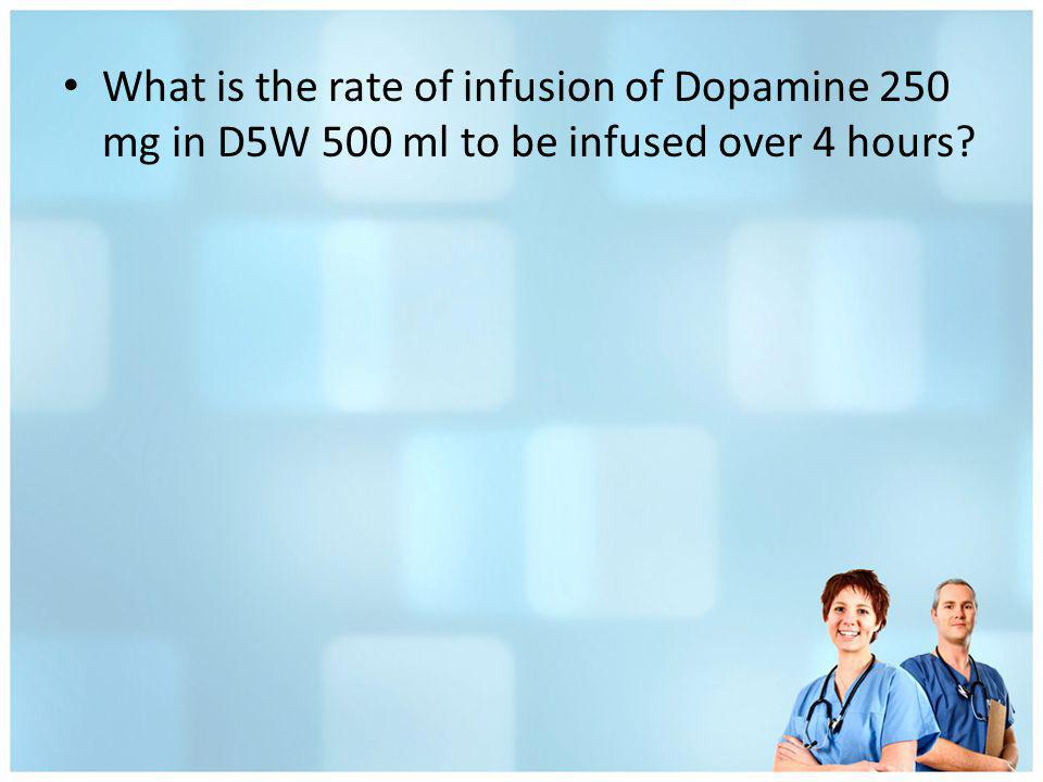 What is the rate of infusion of Dopamine 250 mg in D5W 500 ml to be infused over 4 hours
