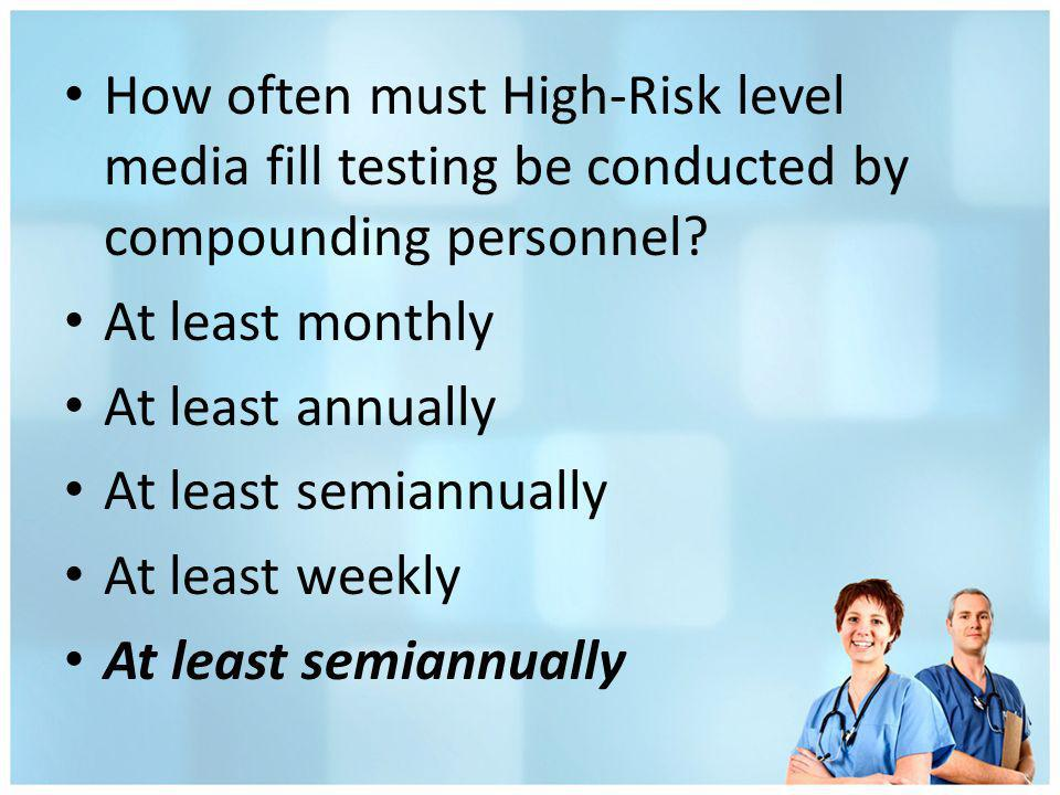 How often must High-Risk level media fill testing be conducted by compounding personnel