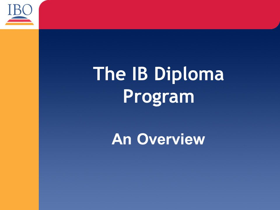 The IB Diploma Program An Overview