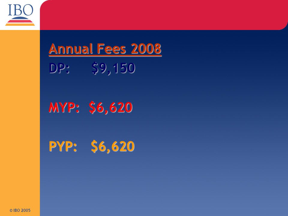 Annual Fees 2008 DP: $9,150 MYP: $6,620 PYP: $6,620