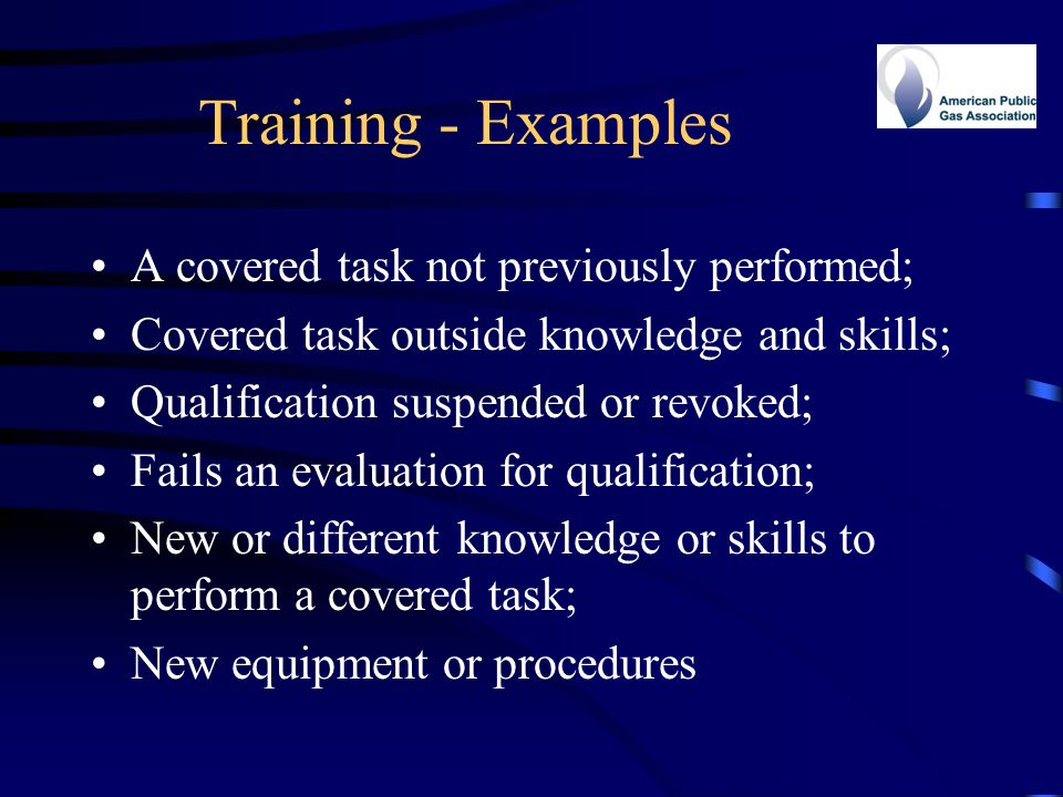 Training - Examples A covered task not previously performed;
