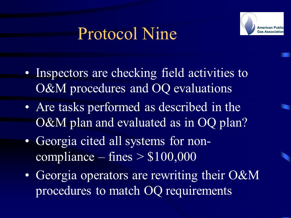 Protocol Nine Inspectors are checking field activities to O&M procedures and OQ evaluations.