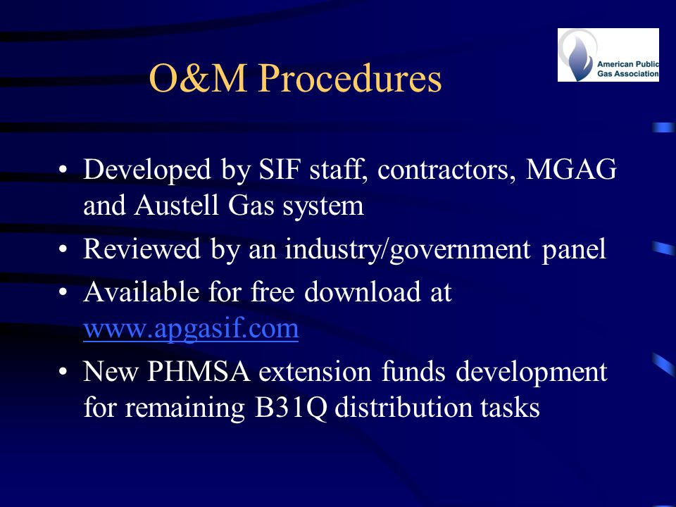 O&M Procedures Developed by SIF staff, contractors, MGAG and Austell Gas system. Reviewed by an industry/government panel.