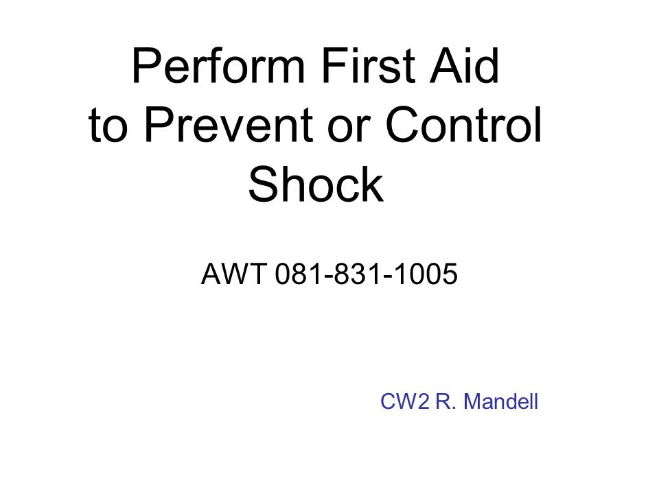 Perform First Aid to Prevent or Control Shock