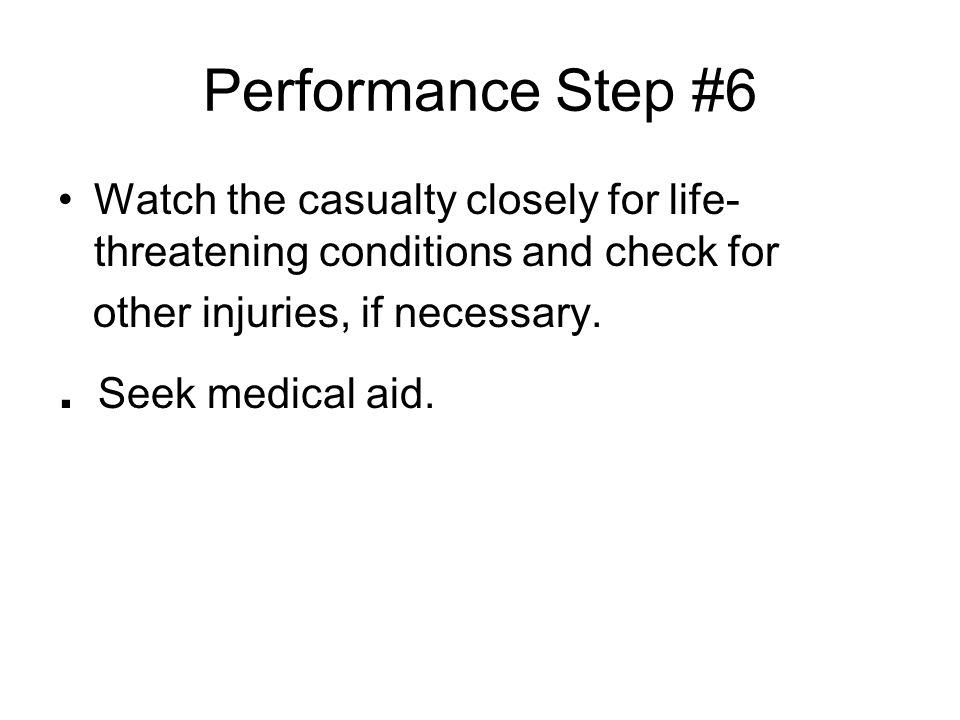 Performance Step #6 . Seek medical aid.