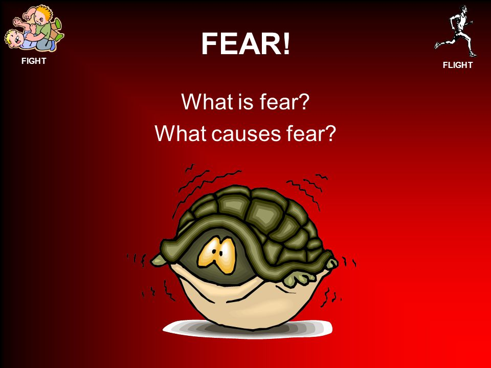 FEAR! What is fear What causes fear