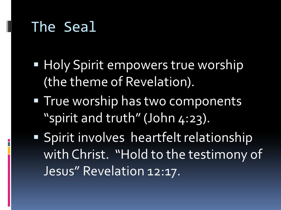 The Seal Holy Spirit empowers true worship (the theme of Revelation).