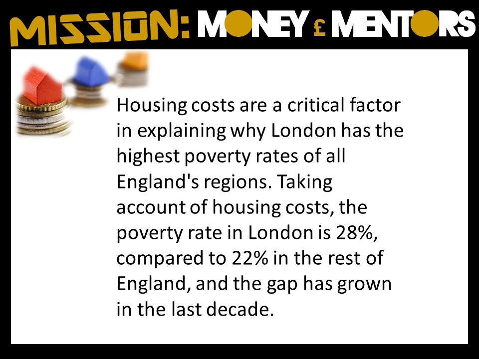 Housing costs are a critical factor in explaining why London has the highest poverty rates of all England s regions.